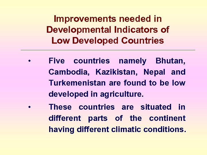 Improvements needed in Developmental Indicators of Low Developed Countries • Five countries namely Bhutan,