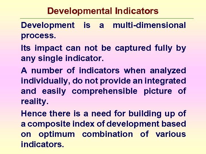 Developmental Indicators Development is a multi-dimensional process. Its impact can not be captured fully