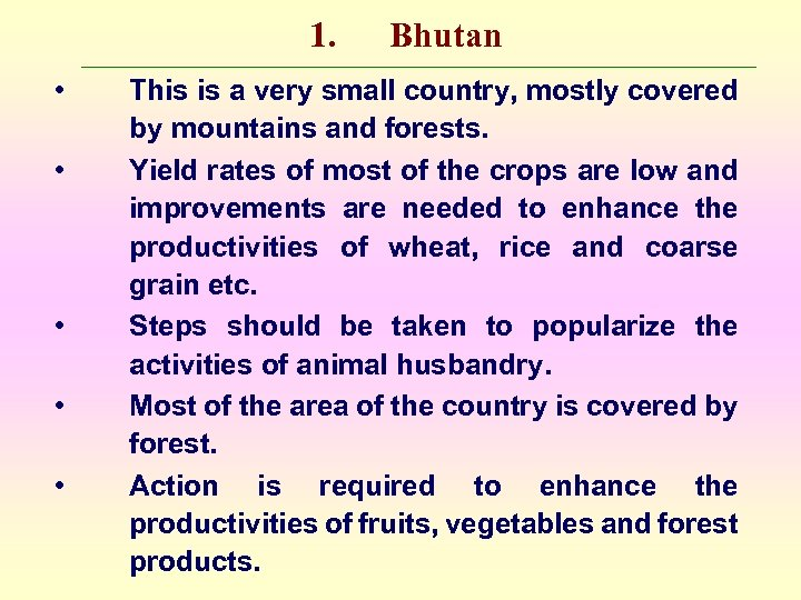 1. • • • Bhutan This is a very small country, mostly covered by