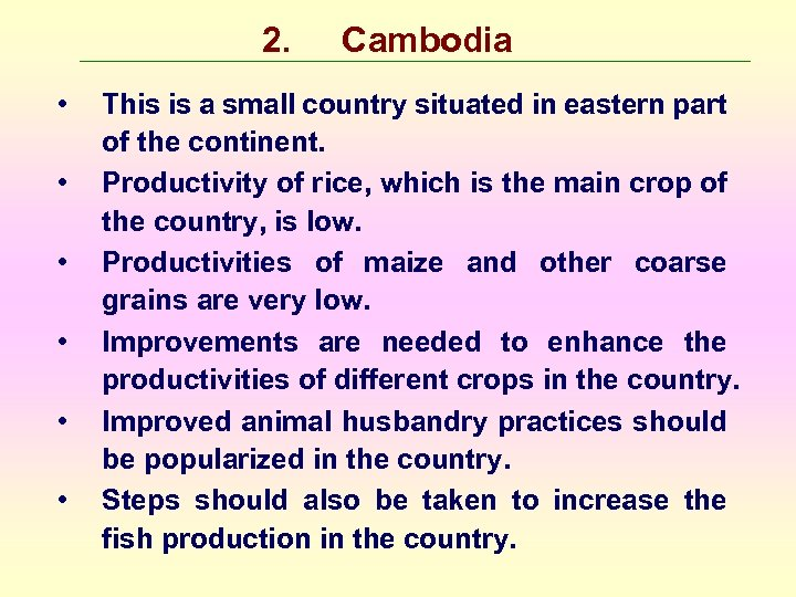 2. • • • Cambodia This is a small country situated in eastern part