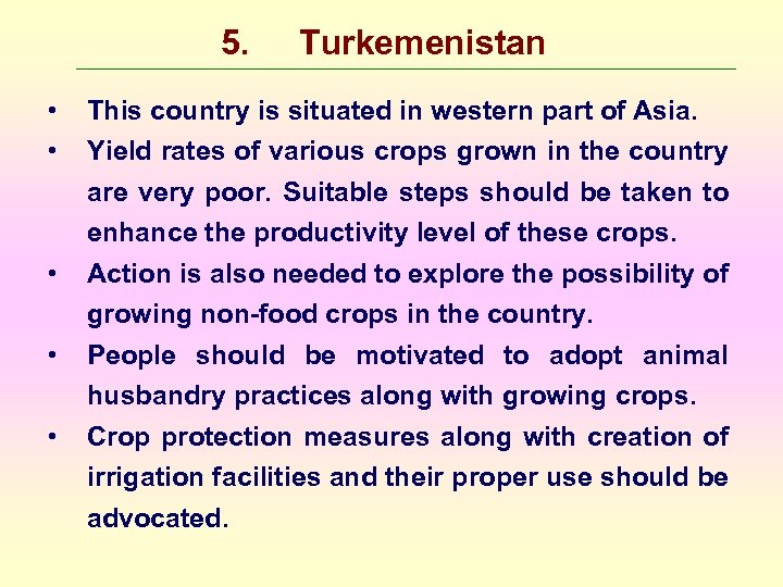 5. • • • Turkemenistan This country is situated in western part of Asia.