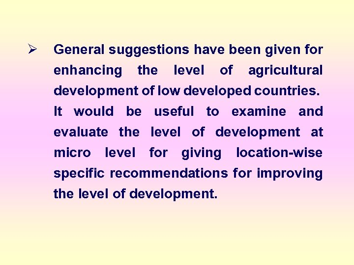 Ø General suggestions have been given for enhancing the level of agricultural development of