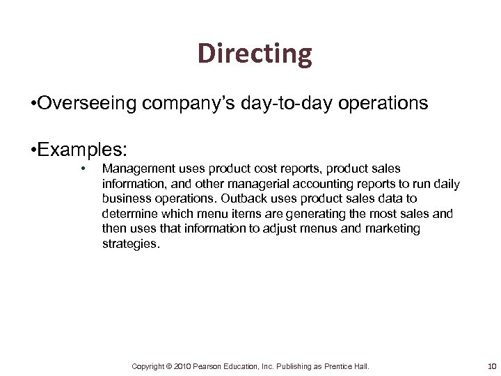 Directing • Overseeing company's day-to-day operations • Examples: • Management uses product cost reports,