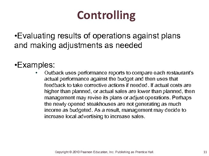 Controlling • Evaluating results of operations against plans and making adjustments as needed •