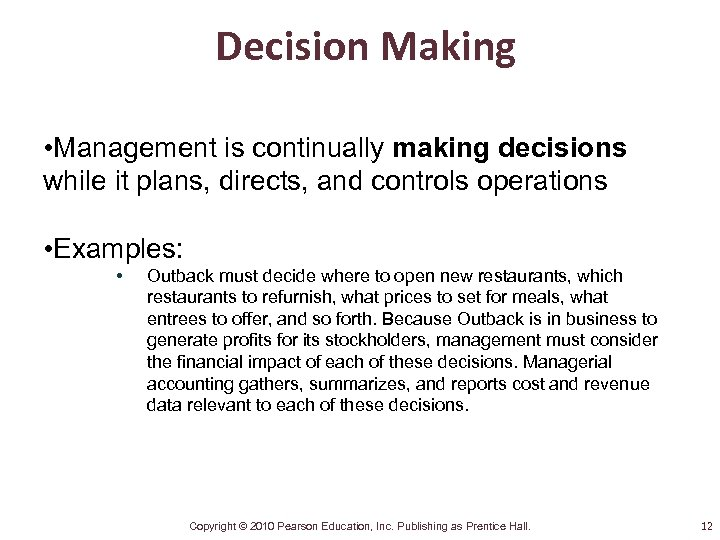 Decision Making • Management is continually making decisions while it plans, directs, and controls