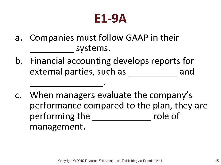 E 1 -9 A a. Companies must follow GAAP in their _____ systems. b.