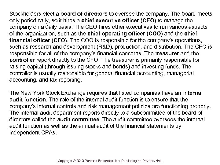 Stockholders elect a board of directors to oversee the company. The board meets only