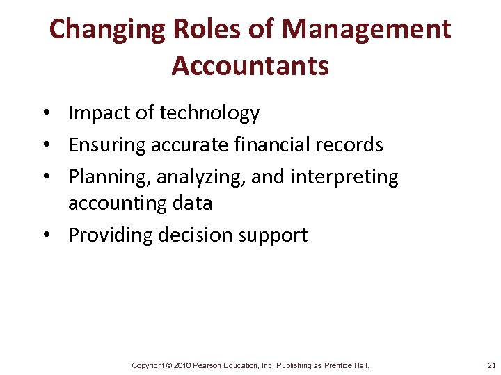 Changing Roles of Management Accountants • Impact of technology • Ensuring accurate financial records