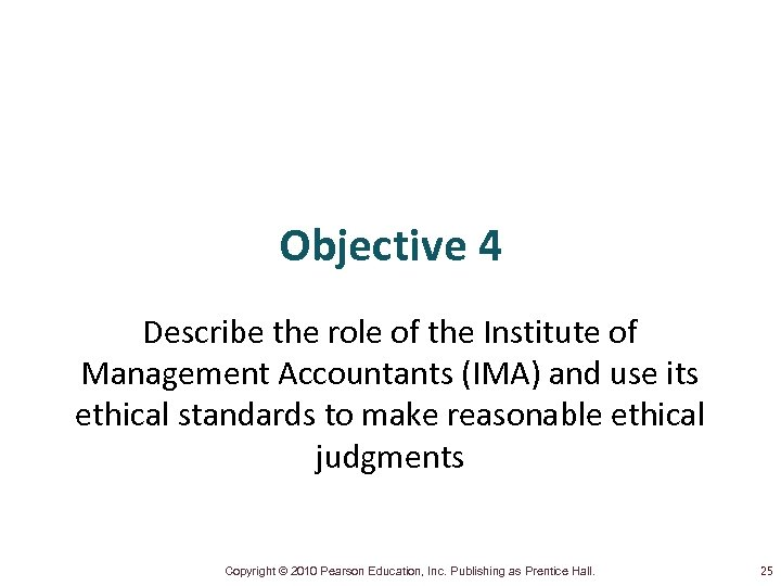 Objective 4 Describe the role of the Institute of Management Accountants (IMA) and use