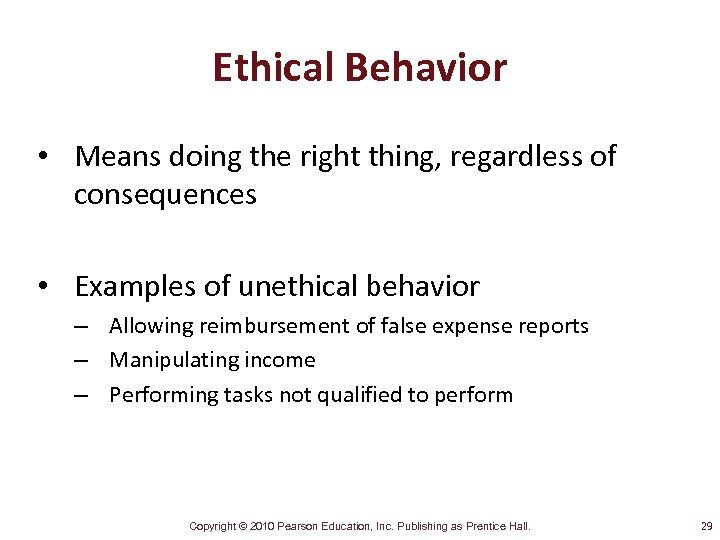Ethical Behavior • Means doing the right thing, regardless of consequences • Examples of