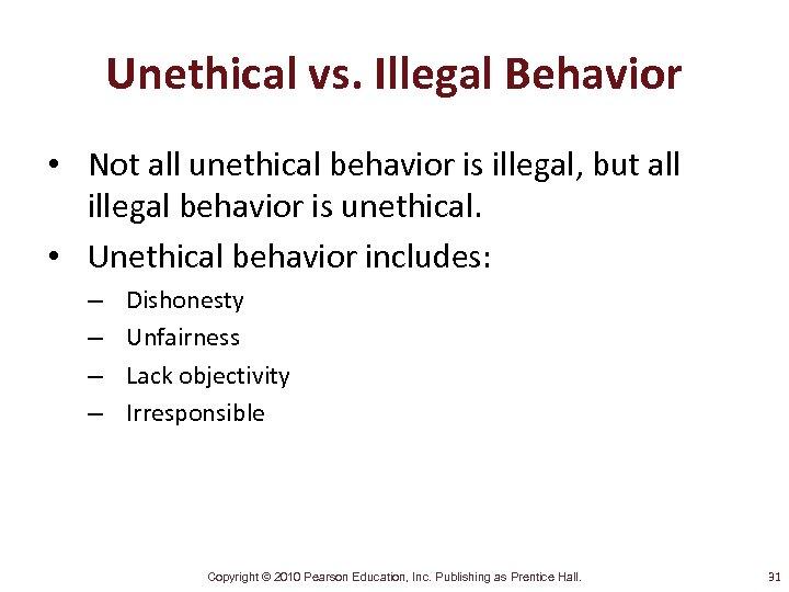 Unethical vs. Illegal Behavior • Not all unethical behavior is illegal, but all illegal