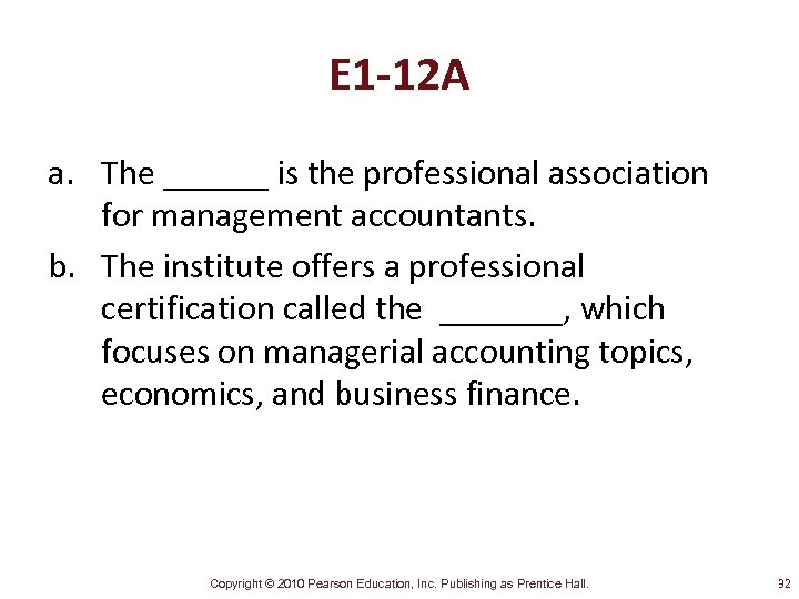 E 1 -12 A a. The ______ is the professional association for management accountants.