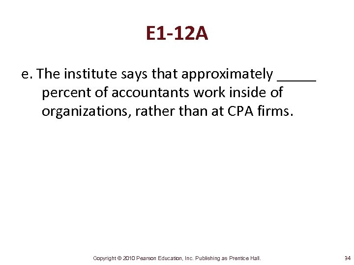 E 1 -12 A e. The institute says that approximately _____ percent of accountants