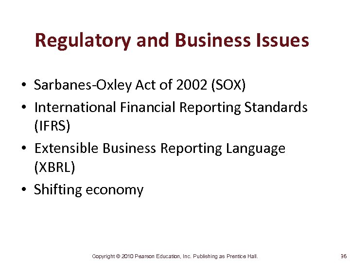 Regulatory and Business Issues • Sarbanes-Oxley Act of 2002 (SOX) • International Financial Reporting