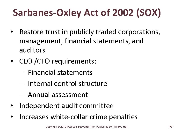 Sarbanes-Oxley Act of 2002 (SOX) • Restore trust in publicly traded corporations, management, financial
