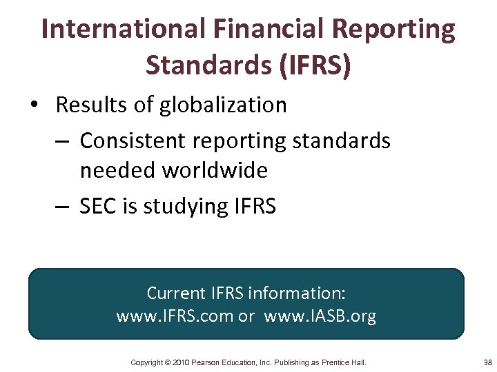 International Financial Reporting Standards (IFRS) • Results of globalization – Consistent reporting standards needed