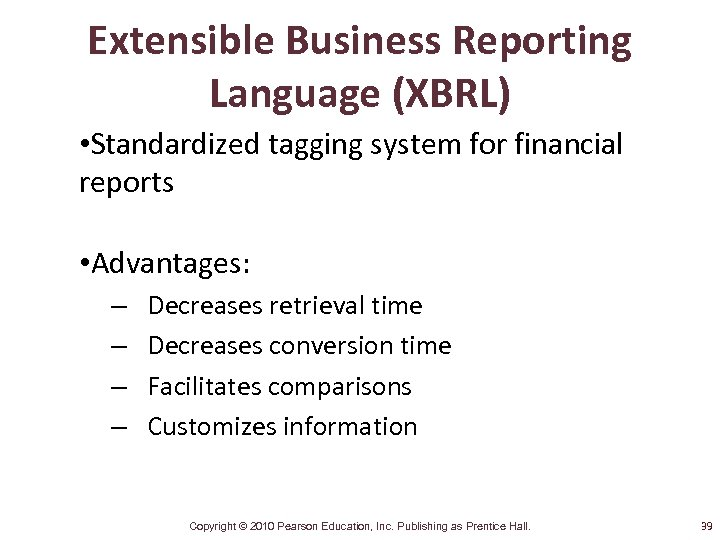 Extensible Business Reporting Language (XBRL) • Standardized tagging system for financial reports • Advantages: