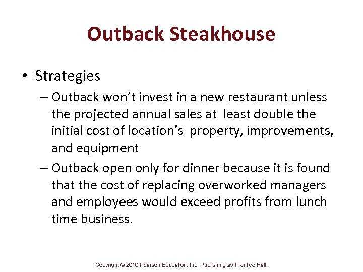 Outback Steakhouse • Strategies – Outback won't invest in a new restaurant unless the