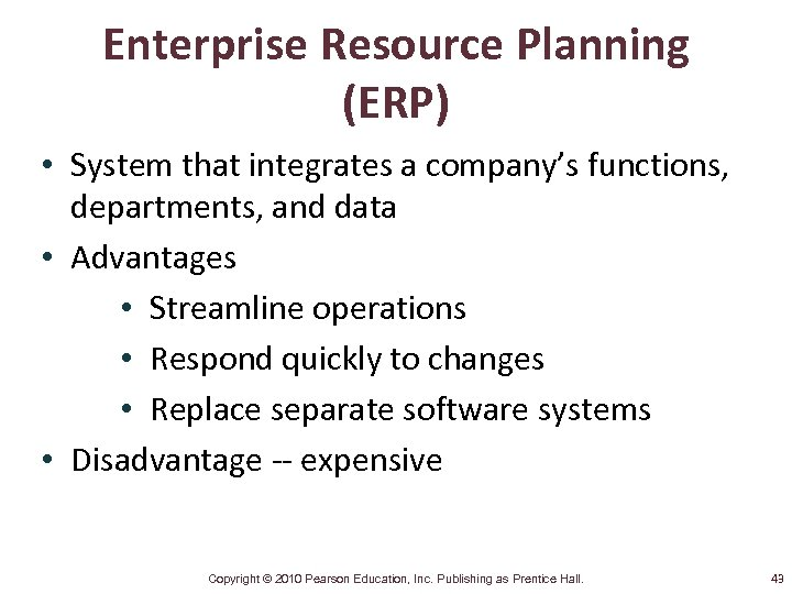 Enterprise Resource Planning (ERP) • System that integrates a company's functions, departments, and data