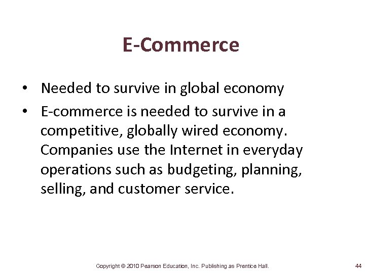 E-Commerce • Needed to survive in global economy • E-commerce is needed to survive