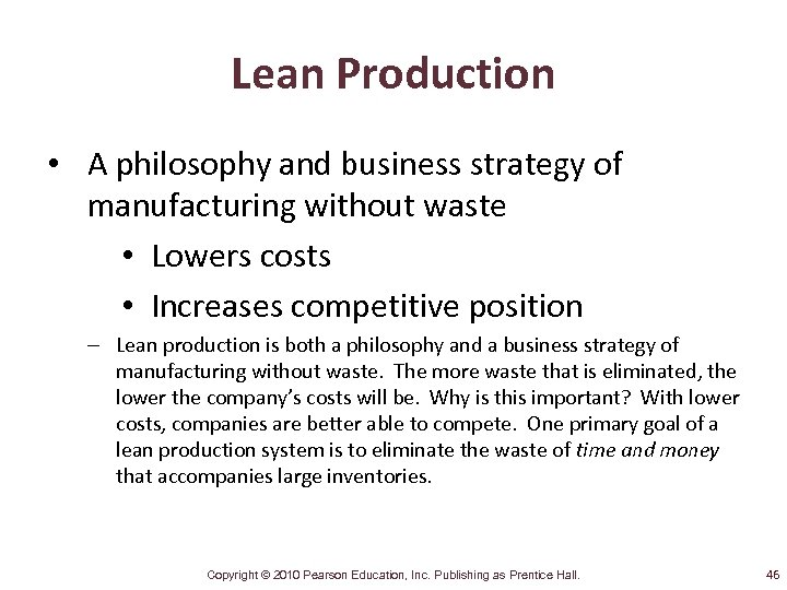 Lean Production • A philosophy and business strategy of manufacturing without waste • Lowers