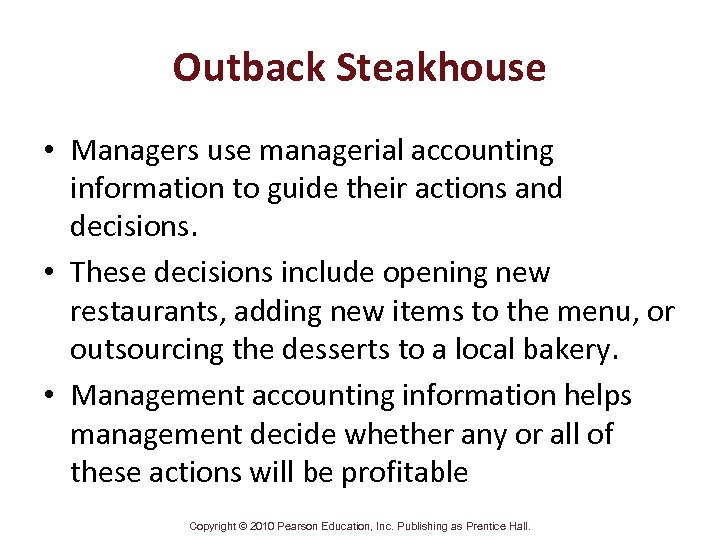 Outback Steakhouse • Managers use managerial accounting information to guide their actions and decisions.