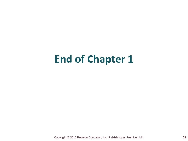 End of Chapter 1 Copyright © 2010 Pearson Education, Inc. Publishing as Prentice Hall.