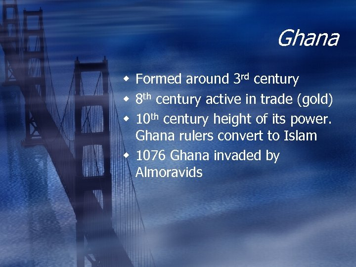 Ghana w Formed around 3 rd century w 8 th century active in trade