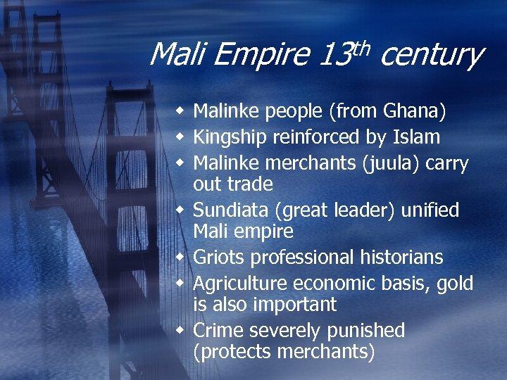 Mali Empire th 13 century w Malinke people (from Ghana) w Kingship reinforced by