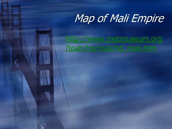 Map of Mali Empire http: //www. metmuseum. org /toah/hd/mali/hd_mali. htm