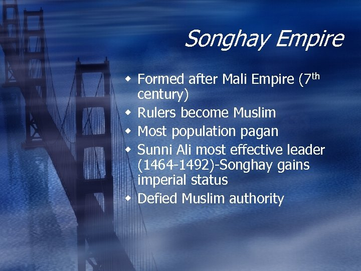 Songhay Empire w Formed after Mali Empire (7 th century) w Rulers become Muslim