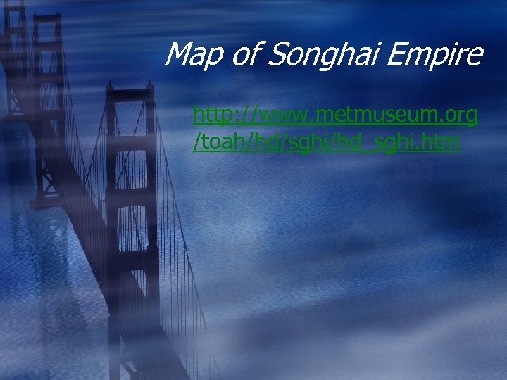 Map of Songhai Empire http: //www. metmuseum. org /toah/hd/sghi/hd_sghi. htm