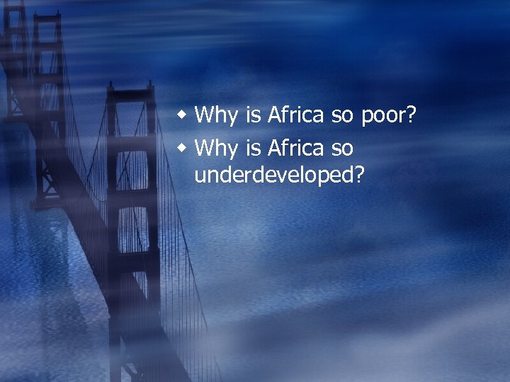 w Why is Africa so poor? w Why is Africa so underdeveloped?