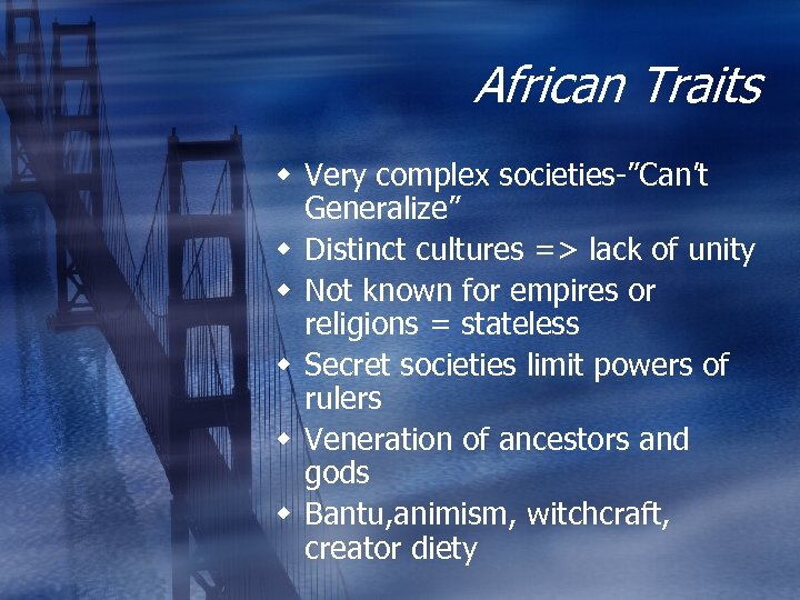"African Traits w Very complex societies-""Can't Generalize"" w Distinct cultures => lack of unity"