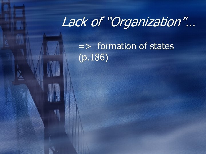 "Lack of ""Organization""… => formation of states (p. 186)"