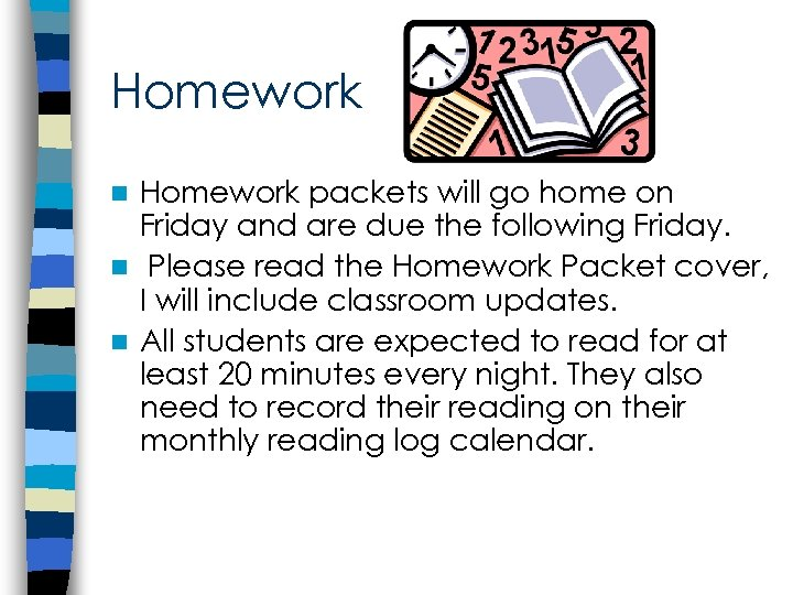 Homework packets will go home on Friday and are due the following Friday. n