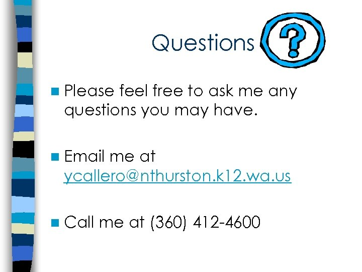Questions n Please feel free to ask me any questions you may have. n