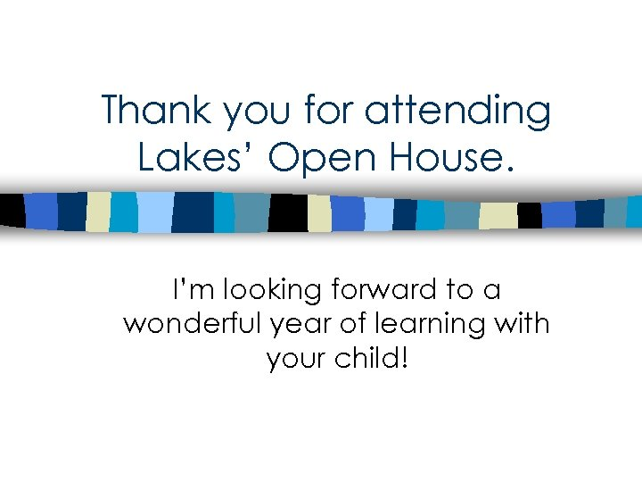 Thank you for attending Lakes' Open House. I'm looking forward to a wonderful year