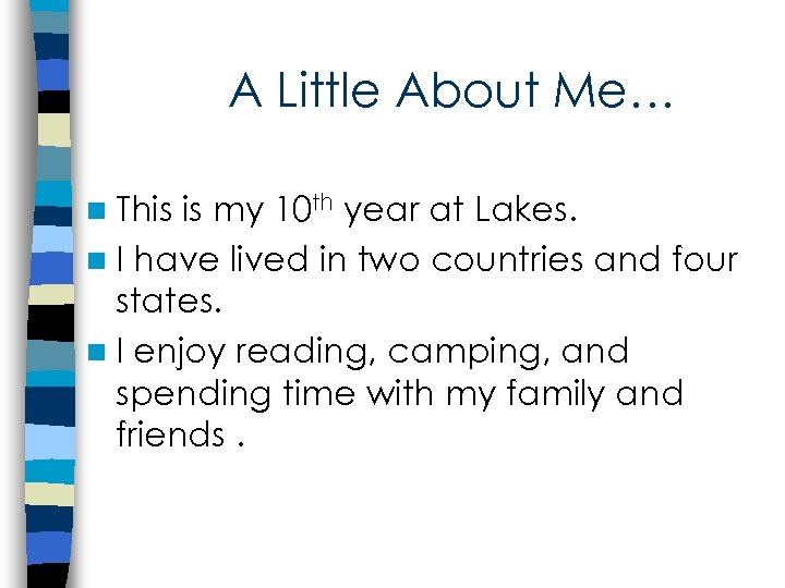 A Little About Me… n This is my 10 th year at Lakes. n