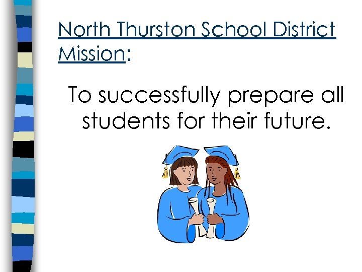 North Thurston School District Mission: To successfully prepare all students for their future.