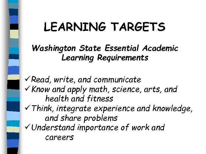 LEARNING TARGETS Washington State Essential Academic Learning Requirements üRead, write, and communicate üKnow and
