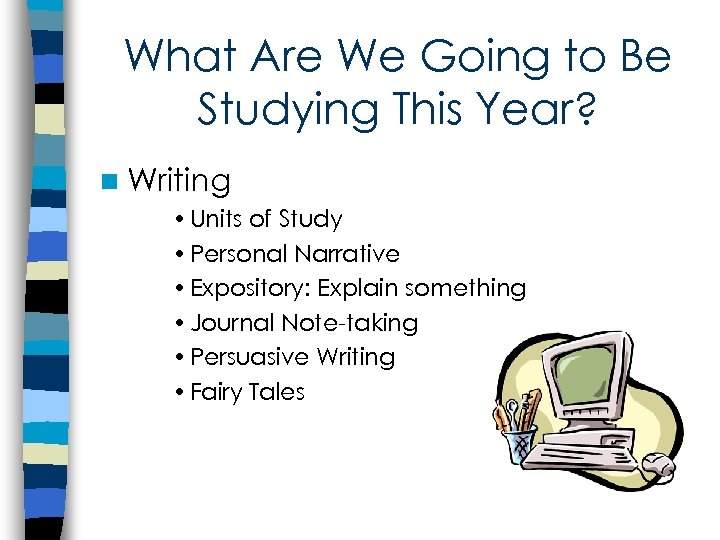 What Are We Going to Be Studying This Year? n Writing • Units of