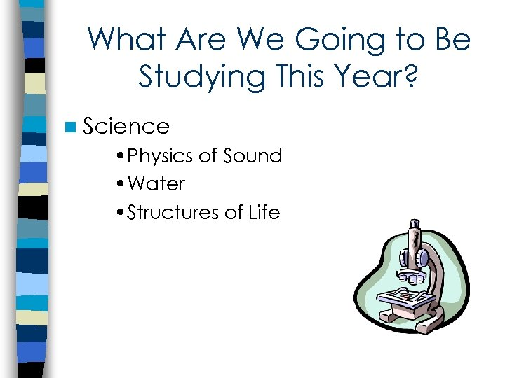 What Are We Going to Be Studying This Year? n Science • Physics of