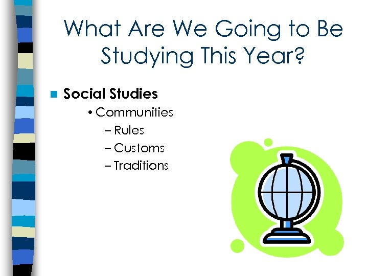 What Are We Going to Be Studying This Year? n Social Studies • Communities