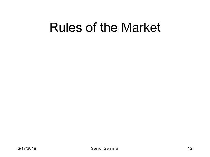 Rules of the Market 3/17/2018 Senior Seminar 13