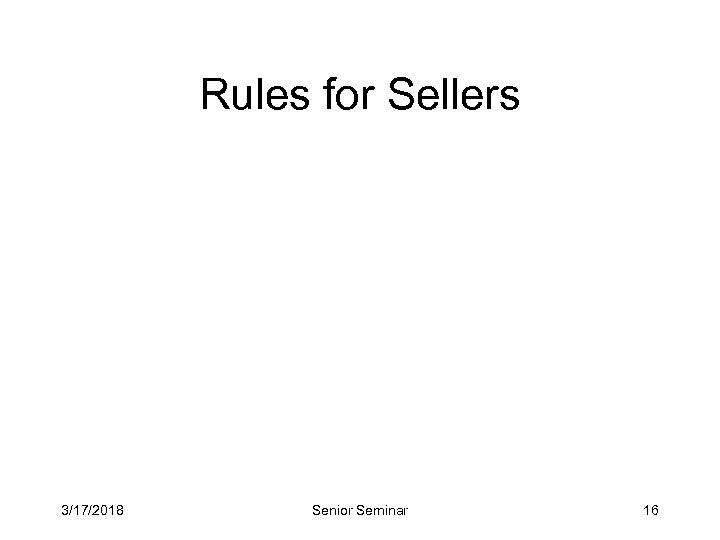 Rules for Sellers 3/17/2018 Senior Seminar 16
