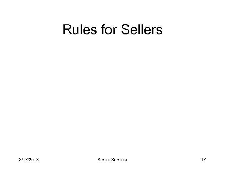 Rules for Sellers 3/17/2018 Senior Seminar 17