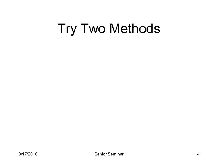 Try Two Methods 3/17/2018 Senior Seminar 4