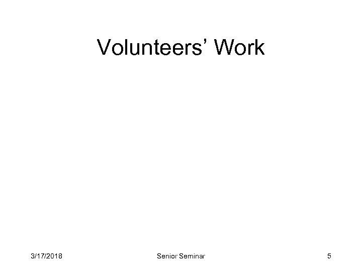 Volunteers' Work 3/17/2018 Senior Seminar 5