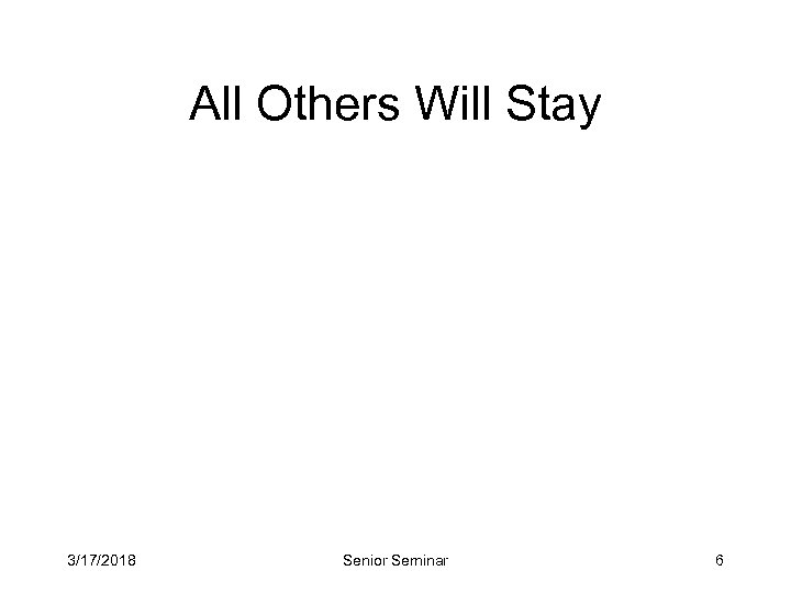 All Others Will Stay 3/17/2018 Senior Seminar 6